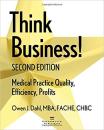 Think Business! Medical Practice Quality, Efficiency, Profits - Owen J. Dahl