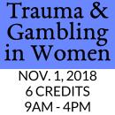 Across Women's Lifespan: How Trauma and Gambling Intersect 11/1/18