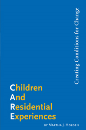 Children and Residential Experiences: Creating Conditions for Change