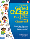 Teaching Gifted Children in Today's Preschool & Primary Classrooms:Identifying, Nurturing Ages4-9