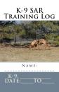 K-9 SAR Training Log by Sharolyn L Sievert